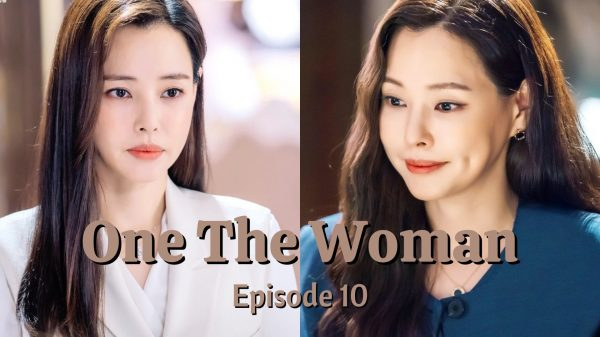 One The Women Episode 10 Preview, Release Date, Spoilers, Eng Sub